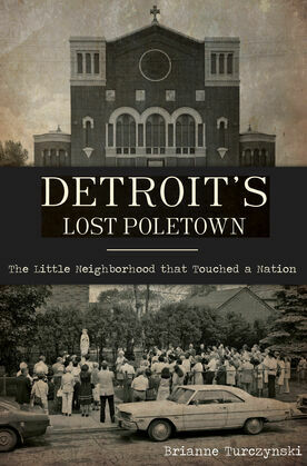 Detroit's Lost Poletown
