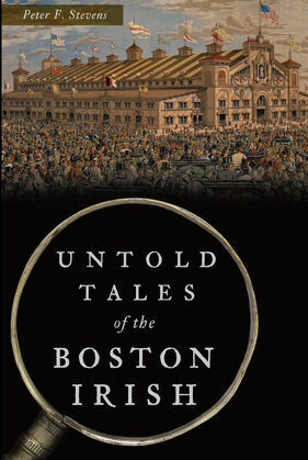 Untold Tales of the Boston Irish