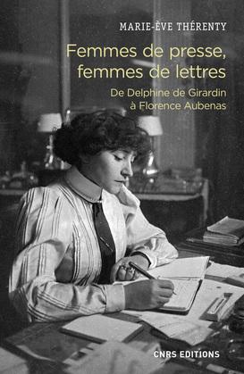 Femmes de presse, femmes de lettres - De Delphine de Girardin à Florence Aubenas