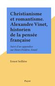 Christianisme et romantisme. Alexandre Vinet, historien de la pensée française