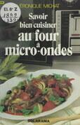 Savoir bien cuisiner au four à micro-ondes