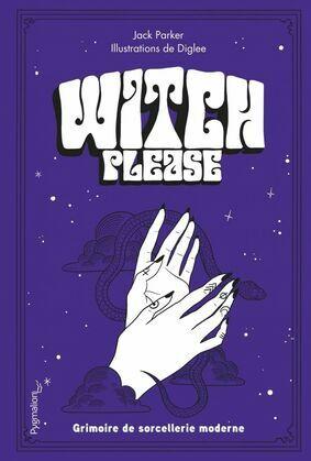 Witch, please. Grimoire de sorcellerie moderne