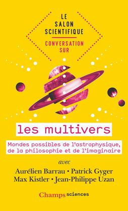 Le salon scientifique. Conversation sur les multivers. Mondes possibles de l'astrophysique, de la philosophie et de l'imaginaire