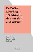 De Buffon à Kipling : 120 histoires de bêtes d'ici et d'ailleurs