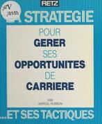 La stratégie pour gérer ses opportunités de carrière et ses tactiques