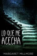 Lo Que Me Acecha: Libro 1 del Asesino de fantasmas