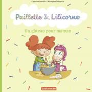 Paillette et Lilicorne (Tome 7)  - Un gâteau pour maman