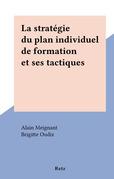 La stratégie du plan individuel de formation et ses tactiques