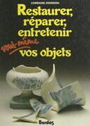 Restaurer, réparer, entretenir vous-même vos objets