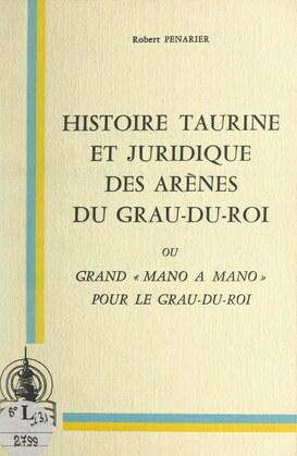 Histoire taurine et juridique des arènes du Grau-du-Roi