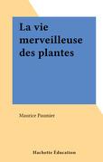 La vie merveilleuse des plantes