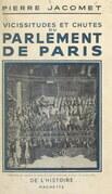 Vicissitudes et chutes du Parlement de Paris