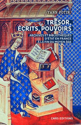 Trésor, écrits, pouvoirs. Archives et bibliothèques d'Etat en France à la fin du Moyen Age