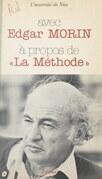 """Avec Edgar Morin, à propos de """"La Méthode"""""""