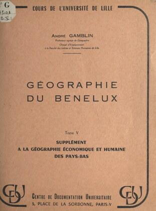 Géographie du Benelux (5). Supplément à la géographie économique et humaine des Pays-Bas