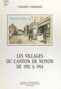 Les villages du canton de Noyon, de 1900 à 1914