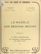 Le modelé des régions sèches (1). Le milieu morphoclimatique, les mécanismes morphogénétiques des régions sèches