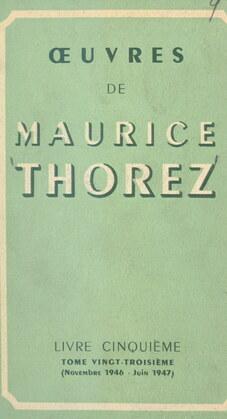 Œuvres de Maurice Thorez. Livre cinquième (23). Novembre 1946-juin 1947