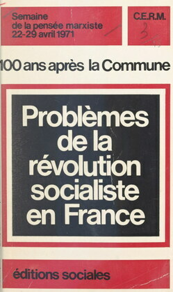 100 ans après la Commune : problèmes de la révolution socialiste en France