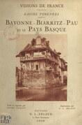 Basses Pyrénées : Bayonne, Biarritz, Pau et le Pays basque