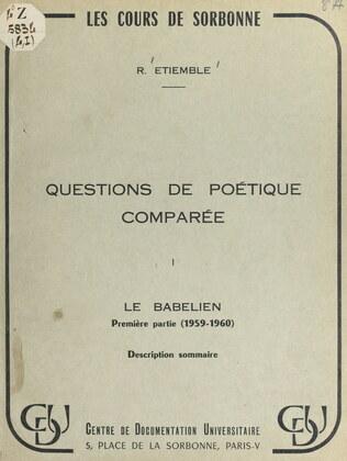 Questions de poétique comparée (1). Le Babélien : 1re partie (1959-1960), description sommaire