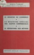 Le registre du commerce, le registre spécial des agents commerciaux, le répertoire des métiers