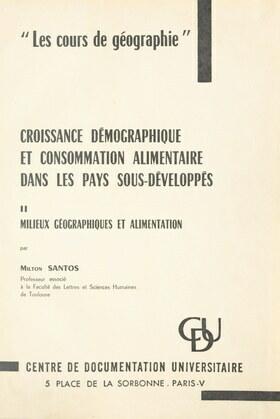 Croissance démographique et consommation alimentaire dans les pays sous-développés (2). Milieux géographiques et alimentation