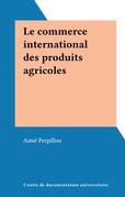 Le commerce international des produits agricoles