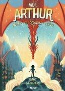 Moi, Arthur, maitre du royaume perdu Tome 1