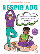 Respir'Ado - Ton livre zen pour être bien dans ton corps, ta tête et ton cœur