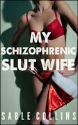 My Schizophrenic Slut Wife