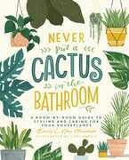 Never Put a Cactus in the Bathroom
