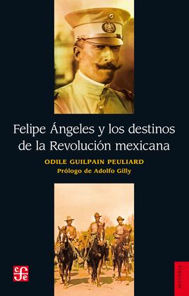 Felipe Ángeles y los destinos de la Revolución mexicana