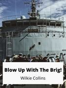 Blow Up With The Brig!