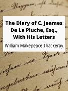 The Diary of C. Jeames De La Pluche, Esq., With His Letters