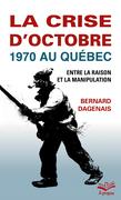 La crise d'Octobre 1970 au Québec. Entre la raison et la manipulation. Format de poche