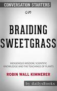 Braiding Sweetgrass: Indigenous Wisdom, Scientific Knowledge and the Teachings of Plants by Robin Wall Kimmerer: Conversation Starters