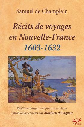 Récits de voyages en Nouvelle-France, 1603-1632 de Samuel de Champlain