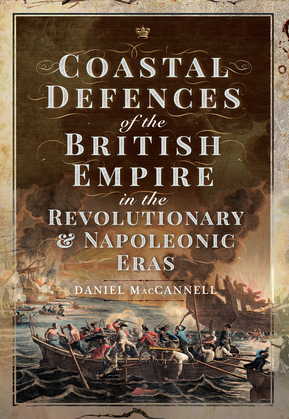Coastal Defences of the British Empire in the Revolutionary & Napoleonic Eras