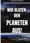 Wir bluten den Planeten aus