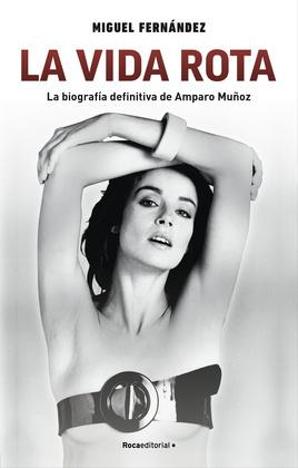 La vida rota. La biografía definitiva de Amparo Muñoz