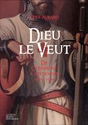 Dieux le veut - De Clermont à Antioche (1095 - 1099)