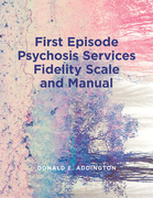 First Episode Psychosis Services Fidelity Scale (FEPS-FS 1.0) and Manual