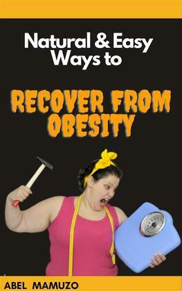 Natural & Easy Ways to Recover from Obesity