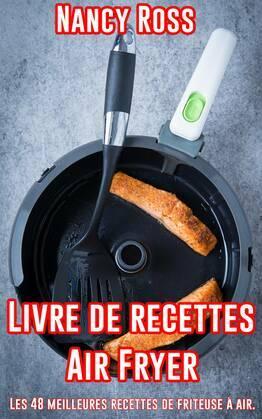 Livre de recettes Air Fryer - Les 48 meilleures recettes de friteuse à air.