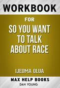 Workbook for So You Want to Talk About Race by Ijeoma Olua