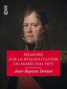 Mémoire sur la réhabilitation du maréchal Ney