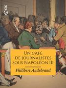 Un café de journalistes sous Napoléon III