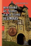 Histoire des Vicomtes & de la Vicomté de Limoges (Tome Ier)