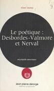 Le poétique : Desbordes-Valmore et Nerval